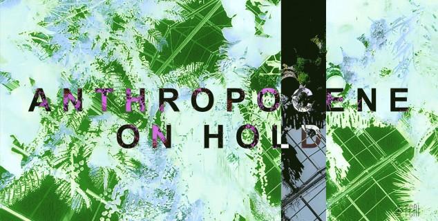 anthropocene on hold